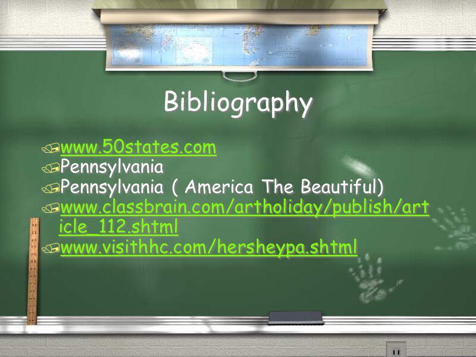 Bibliography / www.50states.com www.50states.com / Pennsylvania / Pennsylvania ( America The Beautiful) / www.classbrain.com/artholiday/publish/art icle_112.shtml www.classbrain.com/artholiday/publish/art icle_112.shtml / www.visithhc.com/hersheypa.shtml www.visithhc.com/hersheypa.shtml / www.50states.com www.50states.com / Pennsylvania / Pennsylvania ( America The Beautiful) / www.classbrain.com/artholiday/publish/art icle_112.shtml www.classbrain.com/artholiday/publish/art icle_112.shtml / www.visithhc.com/hersheypa.shtml www.visithhc.com/hersheypa.shtml