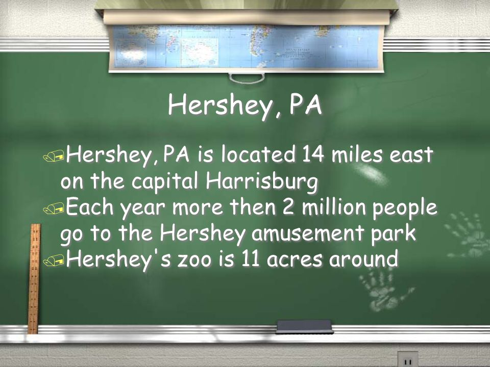 Hershey, PA / Hershey, PA is located 14 miles east on the capital Harrisburg / Each year more then 2 million people go to the Hershey amusement park / Hershey s zoo is 11 acres around / Hershey, PA is located 14 miles east on the capital Harrisburg / Each year more then 2 million people go to the Hershey amusement park / Hershey s zoo is 11 acres around