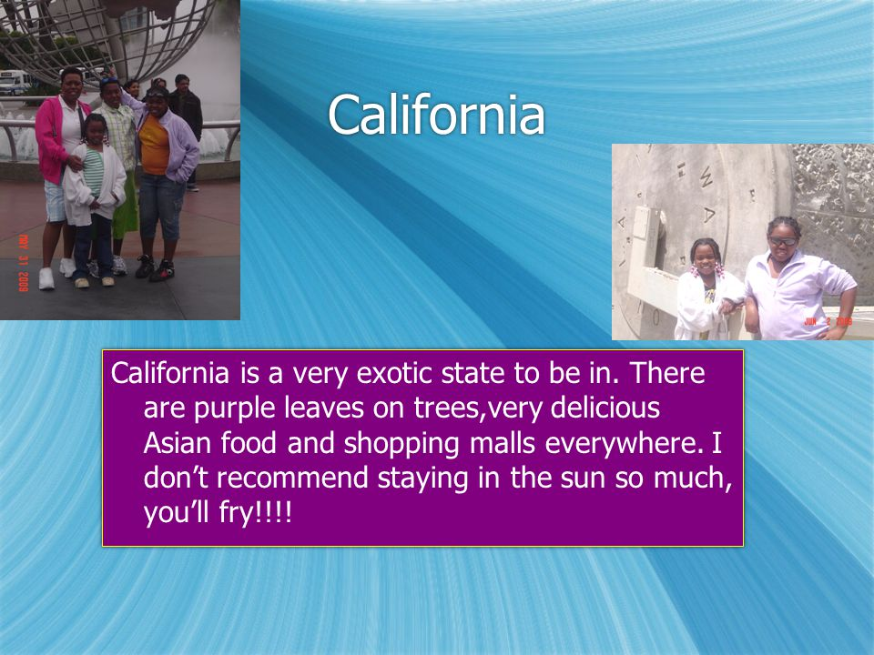 California California is a very exotic state to be in.