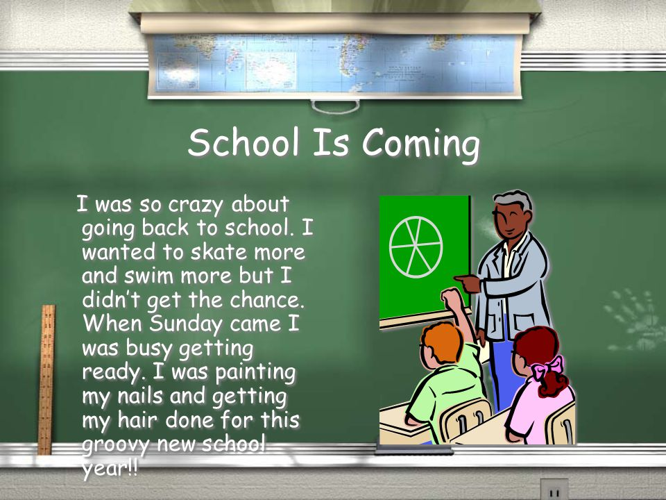 School Is Coming I was so crazy about going back to school.