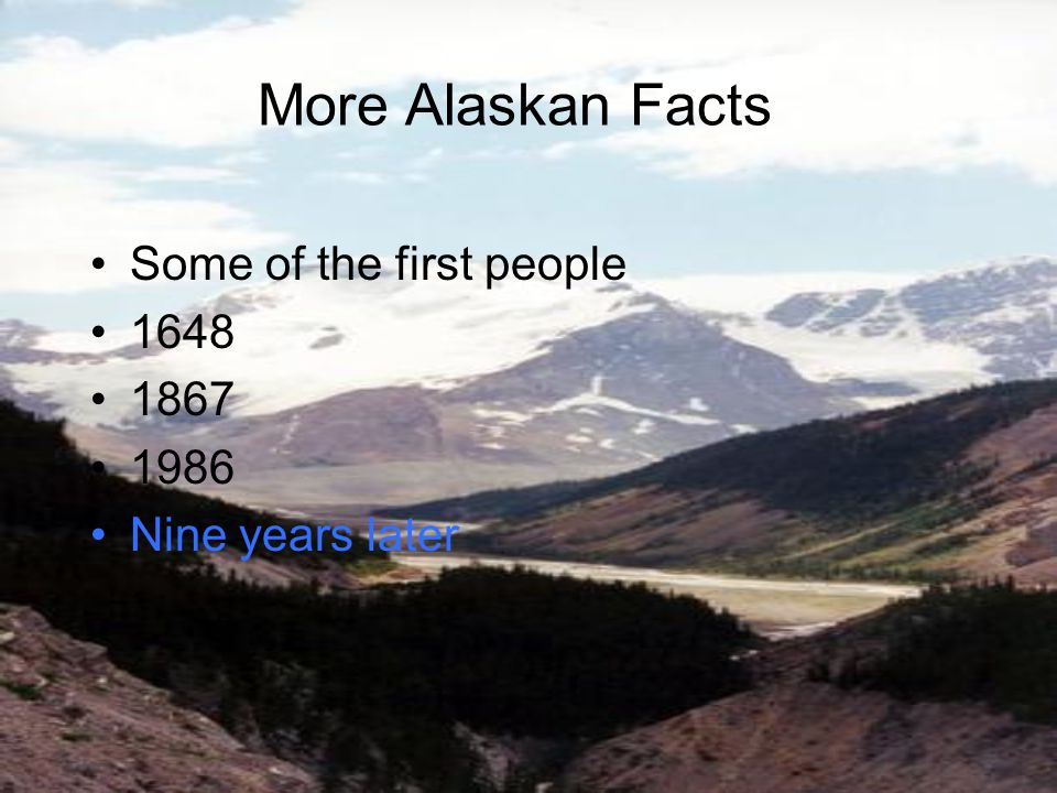 Some of the first people 1648 1867 1986 Nine years later More Alaskan Facts