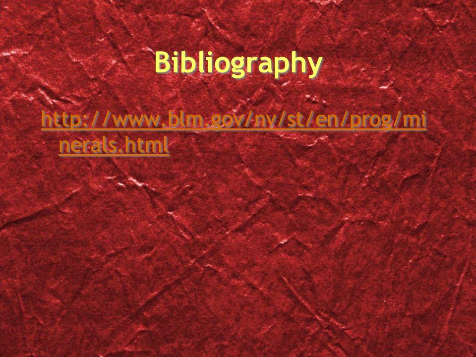 Bibliography http://www.blm.gov/nv/st/en/prog/mi nerals.html http://www.blm.gov/nv/st/en/prog/mi nerals.html