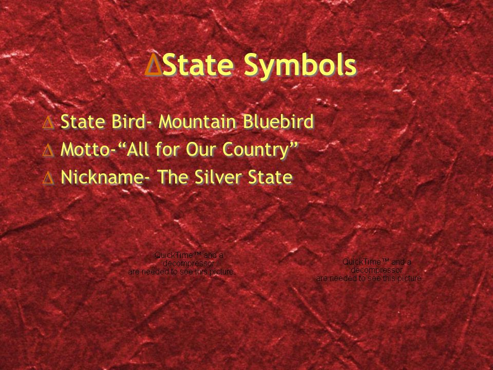 ∆State Symbols ∆ State Bird- Mountain Bluebird ∆ Motto- All for Our Country ∆ Nickname- The Silver State ∆ State Bird- Mountain Bluebird ∆ Motto- All for Our Country ∆ Nickname- The Silver State