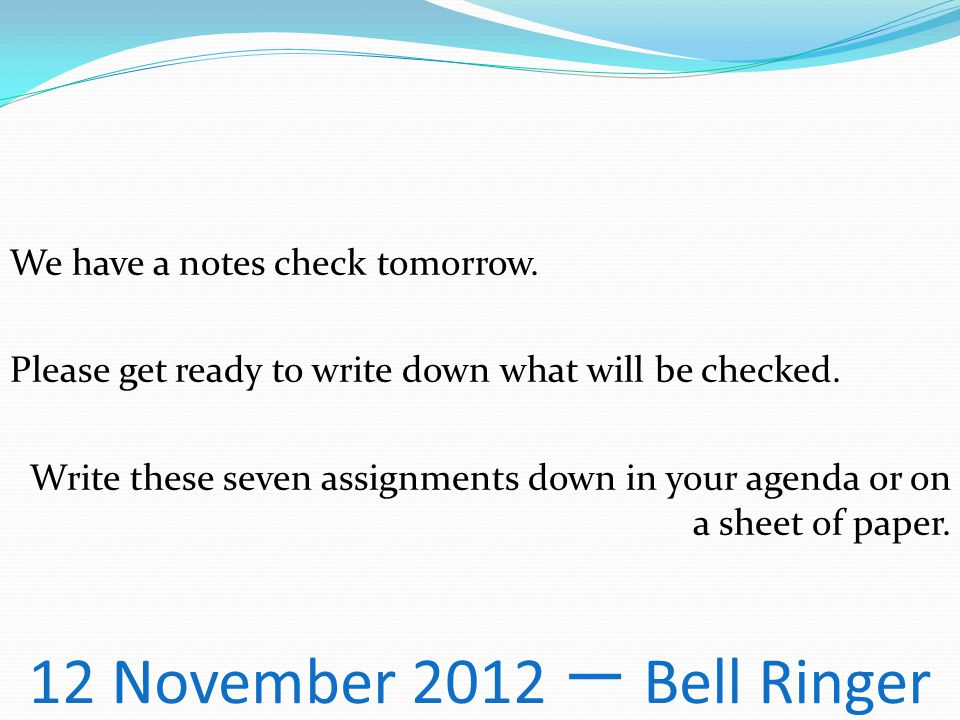 12 November 2012 一 Bell Ringer We have a notes check tomorrow.