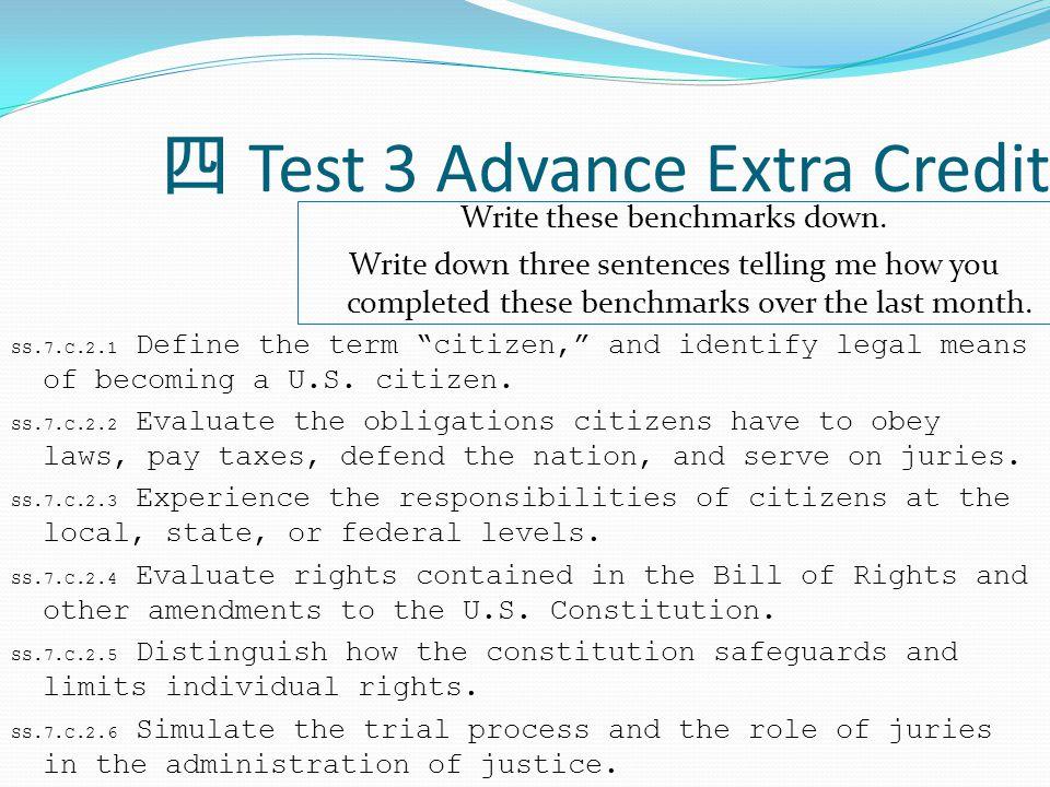 四 Test 3 Advance Extra Credit SS.7.C.2.1 Define the term citizen, and identify legal means of becoming a U.S.