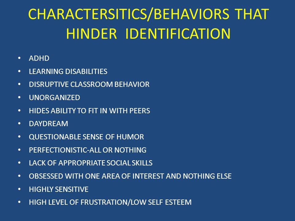 CHARACTERSITICS/BEHAVIORS THAT HINDER IDENTIFICATION ADHD LEARNING DISABILITIES DISRUPTIVE CLASSROOM BEHAVIOR UNORGANIZED HIDES ABILITY TO FIT IN WITH