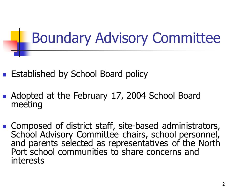 2 Boundary Advisory Committee Established by School Board policy Adopted at the February 17, 2004 School Board meeting Composed of district staff, sit