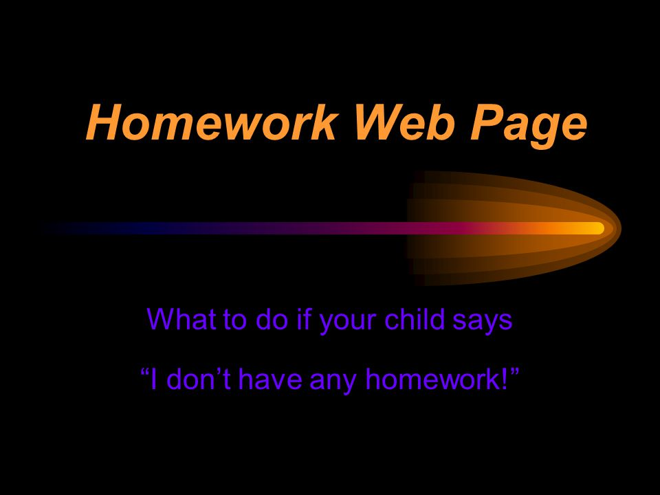 Homework Web Page Go online to:  View homework assignments.