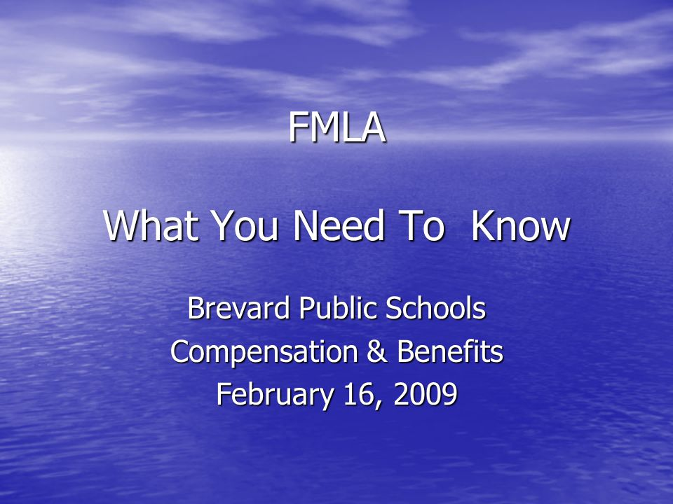 FMLA What You Need To Know Brevard Public Schools Compensation & Benefits February 16, 2009