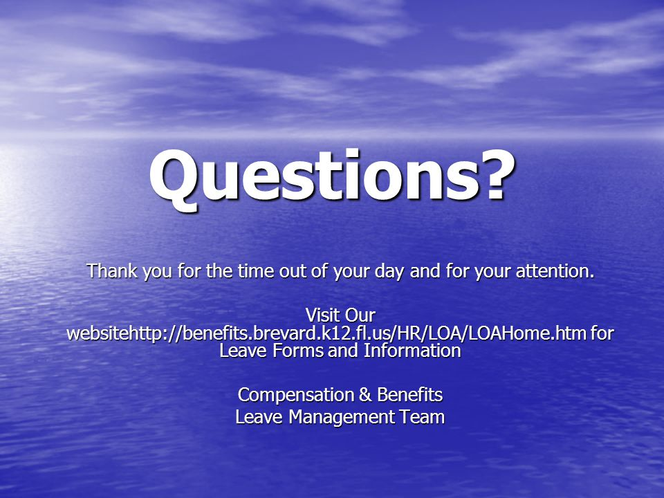 Questions? Thank you for the time out of your day and for your attention. Visit Our websitehttp://benefits.brevard.k12.fl.us/HR/LOA/LOAHome.htm for Le
