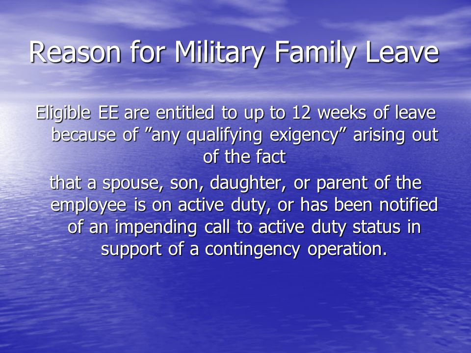 Qualifying Exigencies  Attend military events  Arrange for alternative childcare  Address certain financial and legal arrangements  Attend certain counseling sessions  Attend post-deployment reintegration briefings