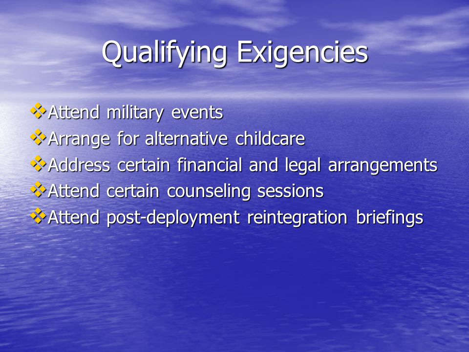 Qualifying Exigencies  Attend military events  Arrange for alternative childcare  Address certain financial and legal arrangements  Attend certain counseling sessions  Attend post-deployment reintegration briefings