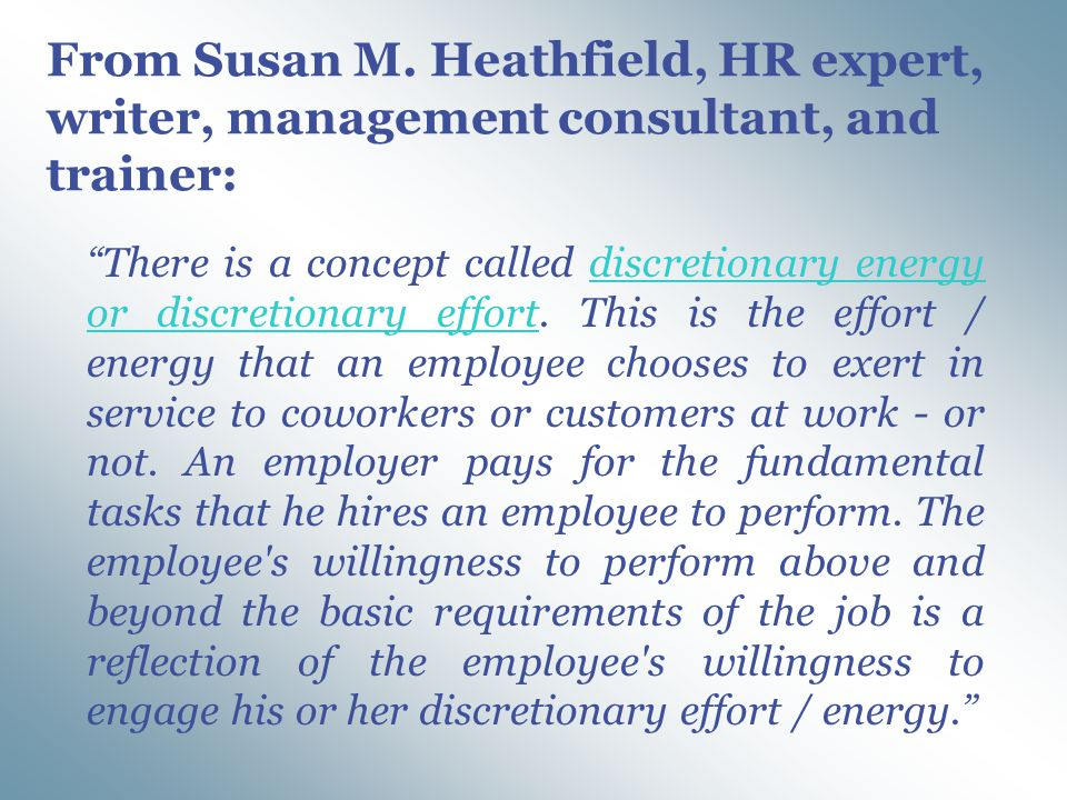 "From Susan M. Heathfield, HR expert, writer, management consultant, and trainer: ""There is a concept called discretionary energy or discretionary effo"