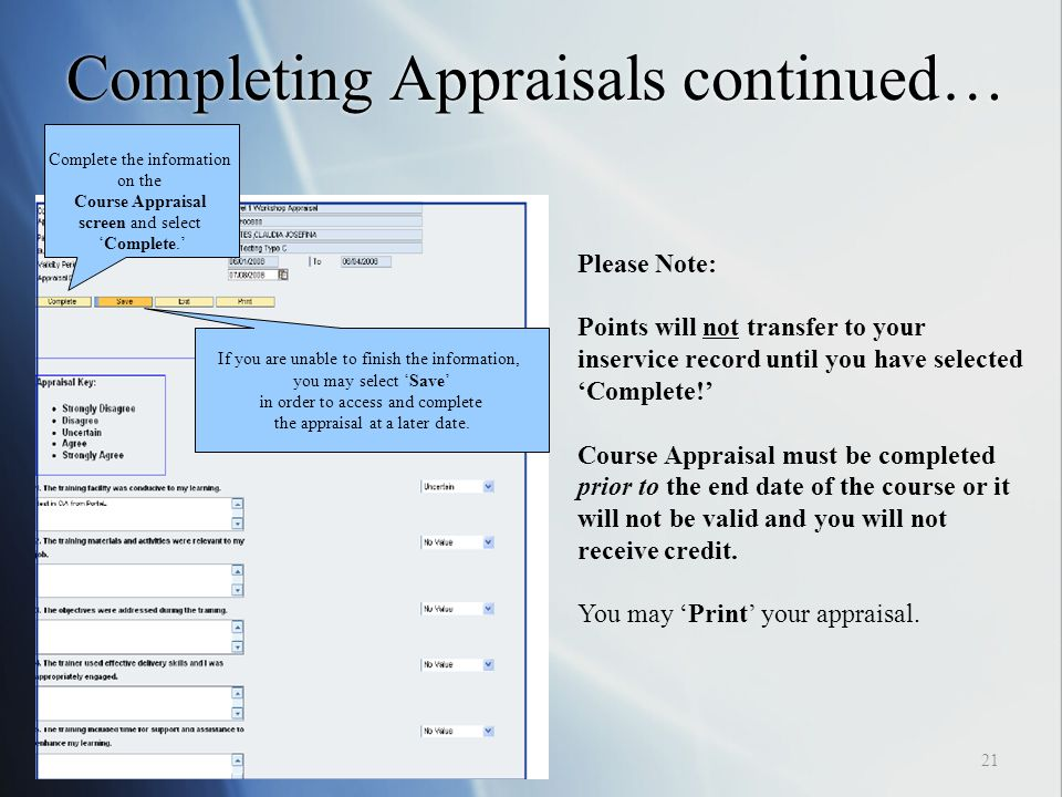 Completing Appraisals continued… Please Note: Points will not transfer to your inservice record until you have selected 'Complete!' Course Appraisal must be completed prior to the end date of the course or it will not be valid and you will not receive credit.