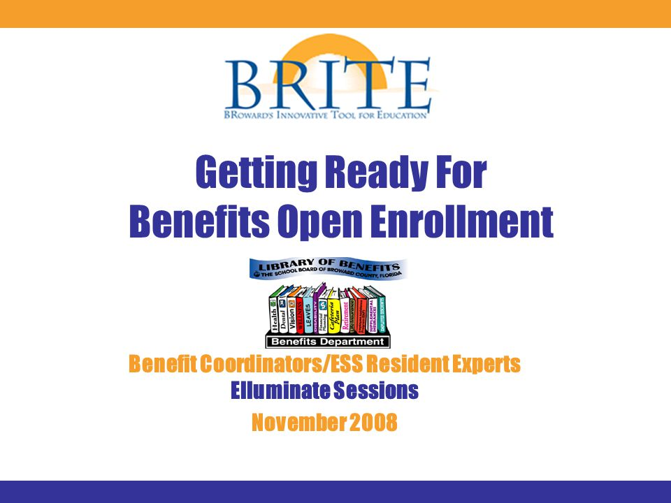 Getting Ready For Benefits Open Enrollment Benefit Coordinators/ESS Resident Experts Elluminate Sessions November 2008