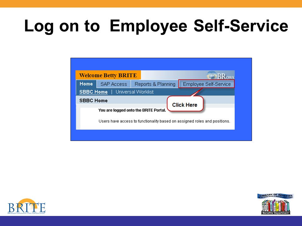 Log on to Employee Self-Service Welcome Betty BRITE