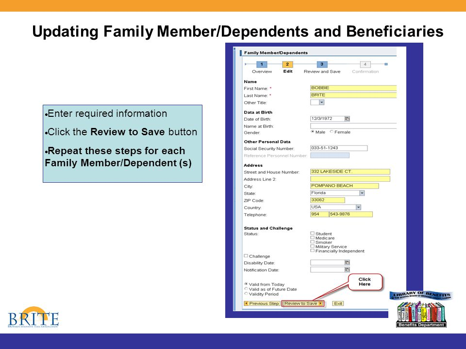 Updating Family Member/Dependents and Beneficiaries  Enter required information  Click the Review to Save button  Repeat these steps for each Family Member/Dependent (s)