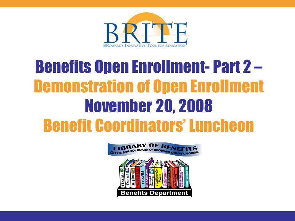 Benefits Open Enrollment- Part 2 – Demonstration of Open Enrollment November 20, 2008 Benefit Coordinators' Luncheon