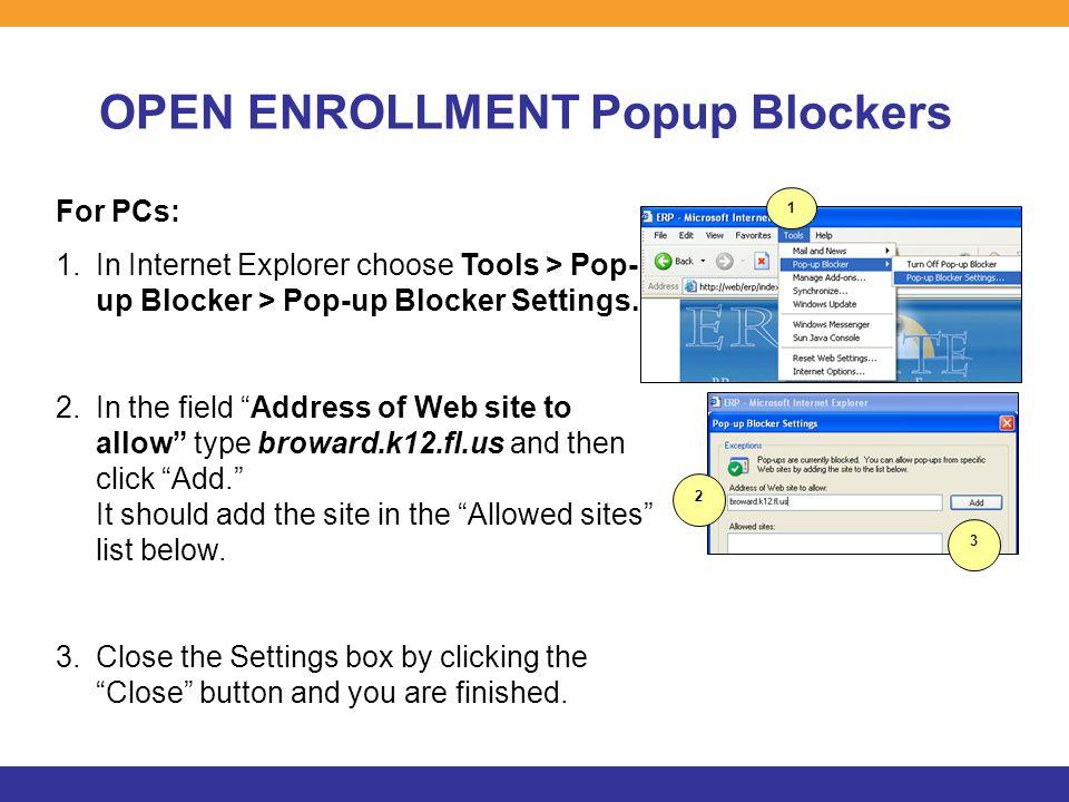 OPEN ENROLLMENT Popup Blockers For PCs: 1.In Internet Explorer choose Tools > Pop- up Blocker > Pop-up Blocker Settings.