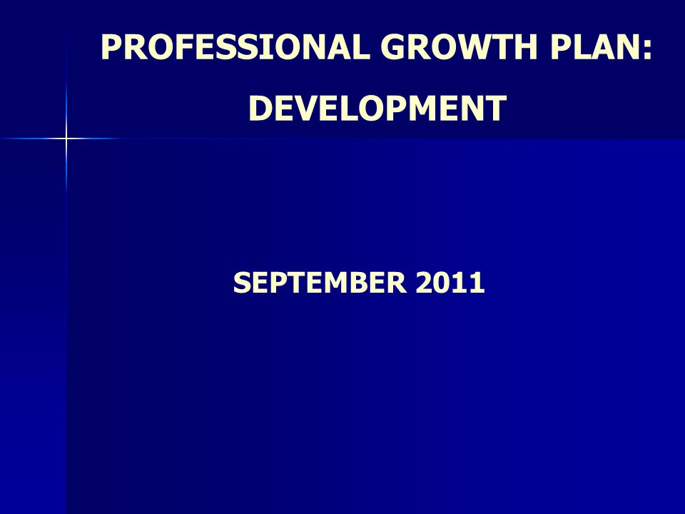 PROFESSIONAL GROWTH PLAN: DEVELOPMENT SEPTEMBER 2011