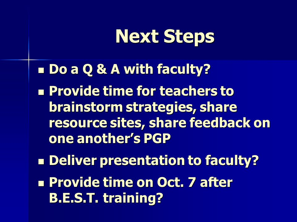 Next Steps Do a Q & A with faculty? Do a Q & A with faculty? Provide time for teachers to brainstorm strategies, share resource sites, share feedback