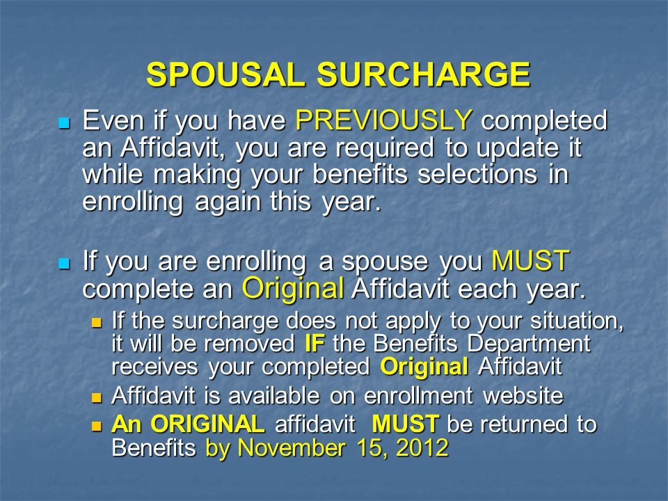 SPOUSAL SURCHARGE Even if you have PREVIOUSLY completed an Affidavit, you are required to update it while making your benefits selections in enrolling again this year.