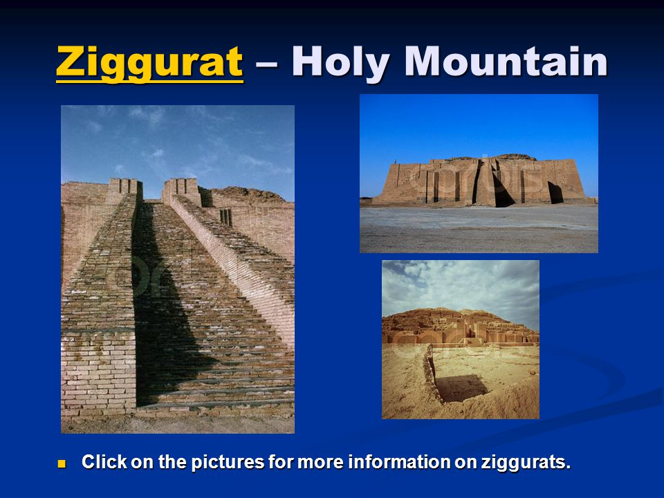 ZigguratZiggurat – Holy Mountain Ziggurat Click on the pictures for more information on ziggurats. Click on the pictures for more information on ziggu