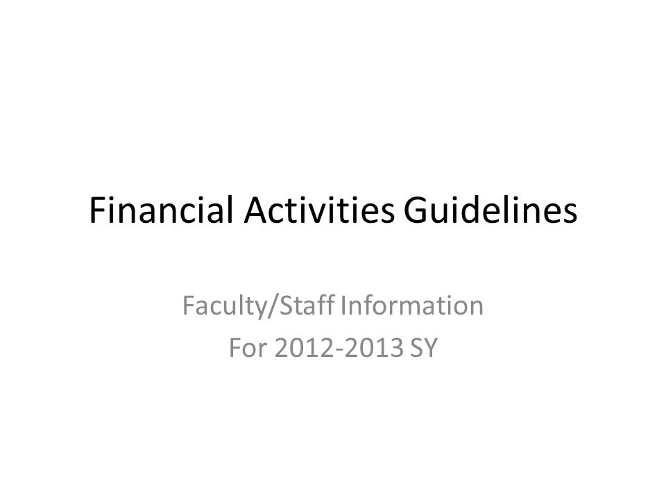 Financial Activities Guidelines Faculty/Staff Information For 2012-2013 SY