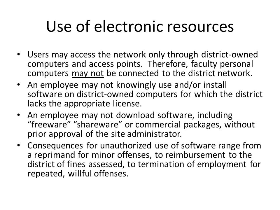 Use of electronic resources Users may access the network only through district-owned computers and access points.
