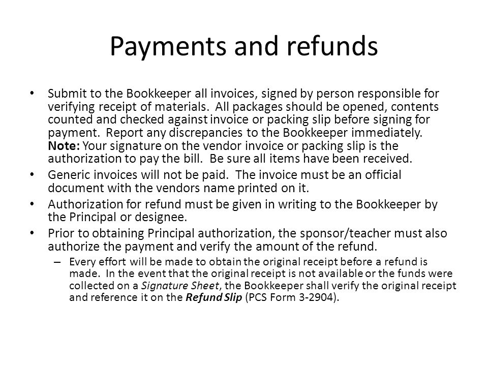 Payments and refunds Submit to the Bookkeeper all invoices, signed by person responsible for verifying receipt of materials.