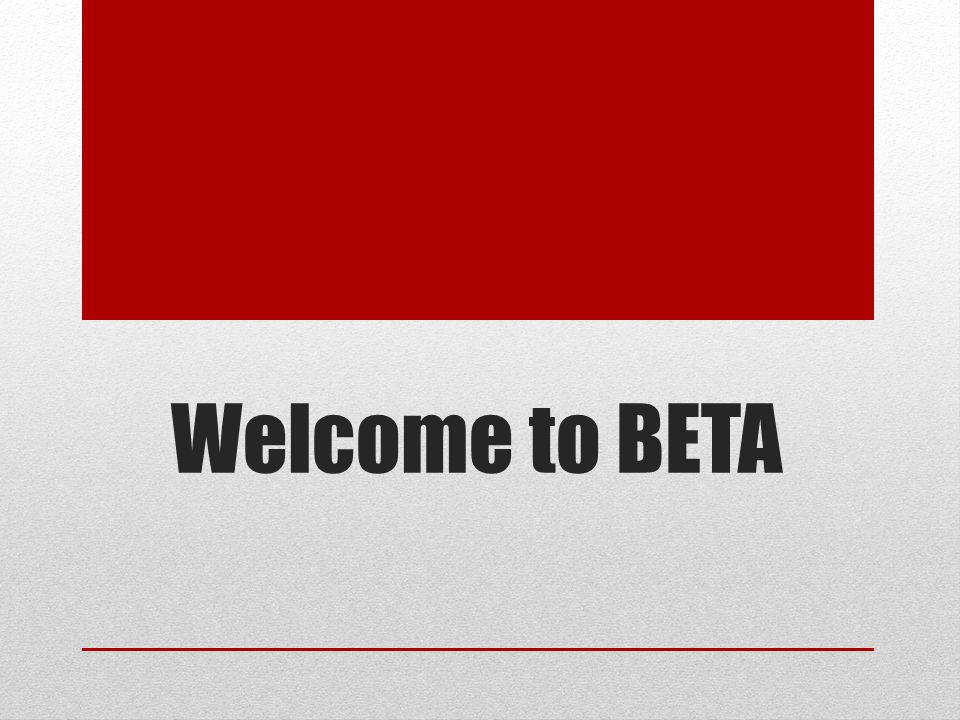 BETA 2013-2014 The purpose of this meeting is to introduce you to the various offerings that are a part of BETA.