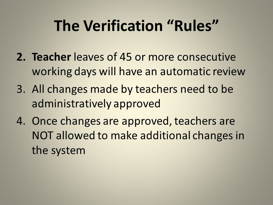 The Verification Rules 1.In order for a student to be attached to a teacher the following must apply: 1.For Year-Long Courses: Students need to be in survey 2 and 3 2.For Semester Courses: – Semester 1 courses: Students need to be in Survey 2 (October) – Semester 2 courses: Students need to be in Survey 3 (February) NOTE: Number of days a student is present is taken into account in the VAM formula