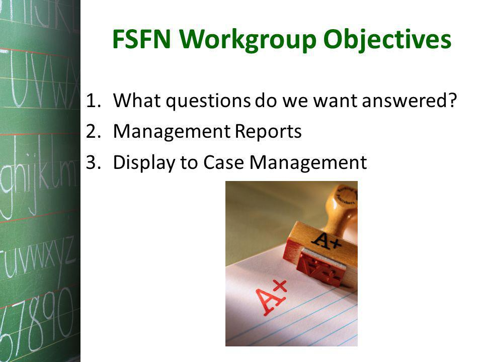 FSFN Workgroup Objectives 1.What questions do we want answered.