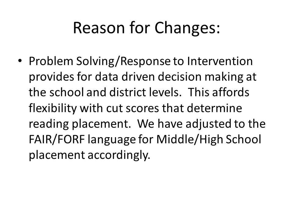 Reason for Changes: Problem Solving/Response to Intervention provides for data driven decision making at the school and district levels.
