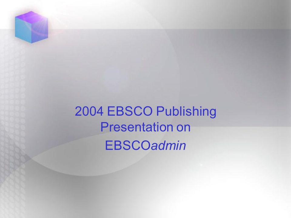  What is EBSCOadmin?  Who has access?  http://eadmin.epnet.com/eadmin/login.asp