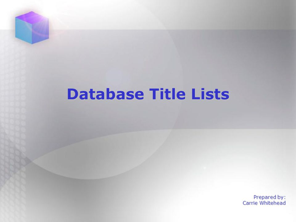 Database Title Lists Prepared by: Carrie Whitehead