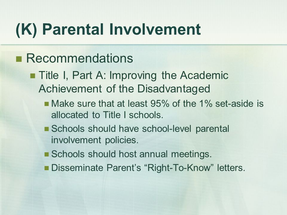 (K) Parental Involvement Recommendations Title I, Part A: Improving the Academic Achievement of the Disadvantaged Make sure that at least 95% of the 1% set-aside is allocated to Title I schools.