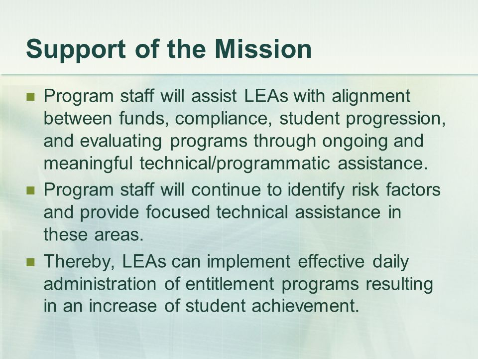 Support of the Mission Program staff will assist LEAs with alignment between funds, compliance, student progression, and evaluating programs through ongoing and meaningful technical/programmatic assistance.