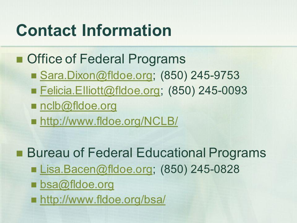 Contact Information Office of Federal Programs Sara.Dixon@fldoe.org; (850) 245-9753 Sara.Dixon@fldoe.org Felicia.Elliott@fldoe.org; (850) 245-0093 Fel