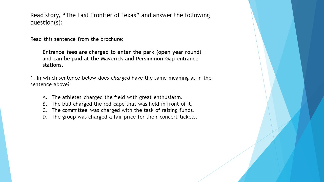 """Read story, """"The Last Frontier of Texas"""" and answer the following question(s): Read this sentence from the brochure: Entrance fees are charged to ente"""