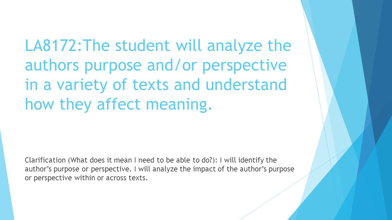 LA8172:The student will analyze the authors purpose and/or perspective in a variety of texts and understand how they affect meaning. Clarification (Wh