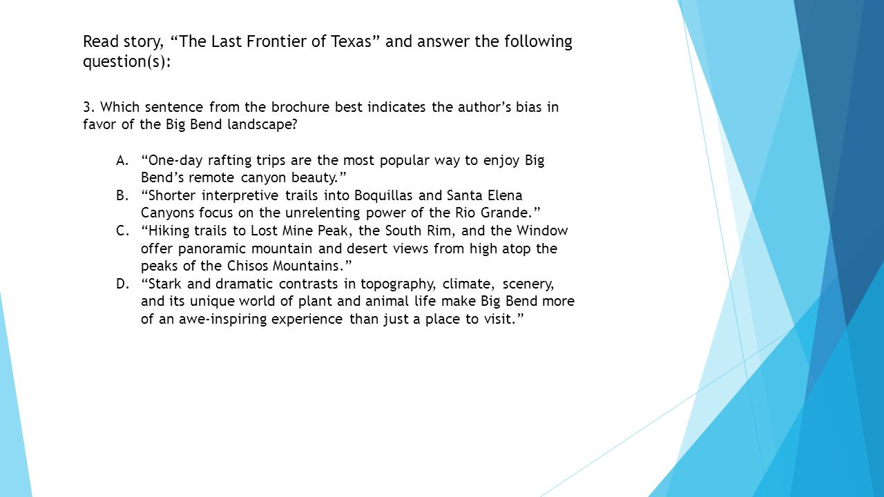 """Read story, """"The Last Frontier of Texas"""" and answer the following question(s): 3. Which sentence from the brochure best indicates the author's bias in"""