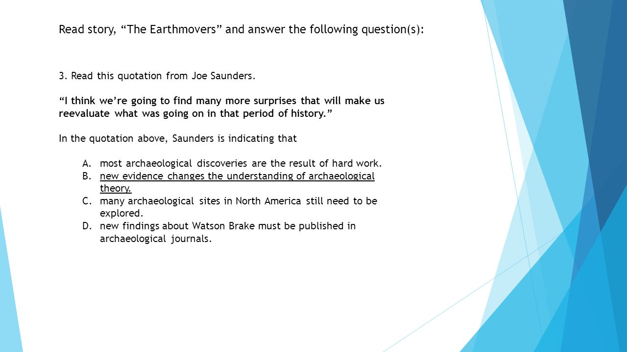 """Read story, """"The Earthmovers"""" and answer the following question(s): 3. Read this quotation from Joe Saunders. """"I think we're going to find many more s"""