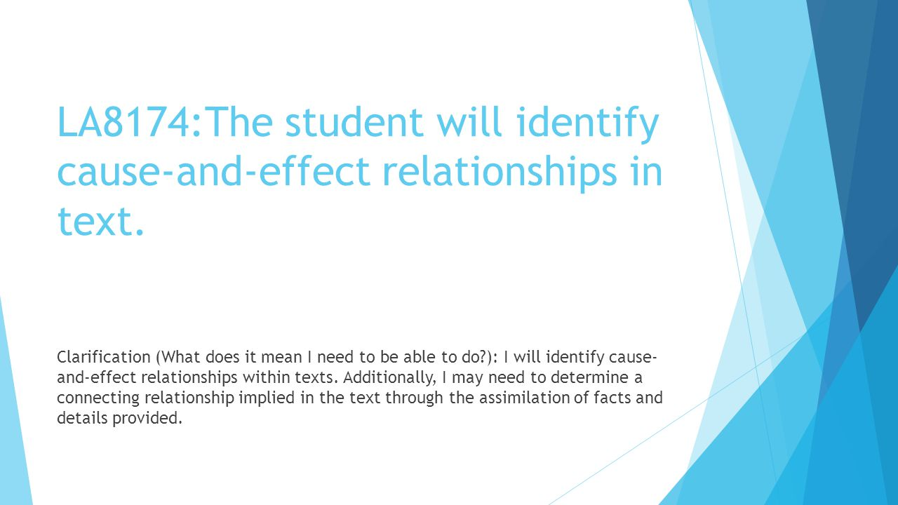 LA8174:The student will identify cause-and-effect relationships in text.