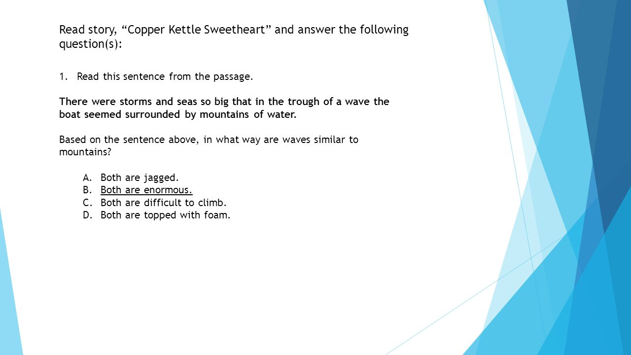 Read story, Copper Kettle Sweetheart and answer the following question(s): 1.Read this sentence from the passage.