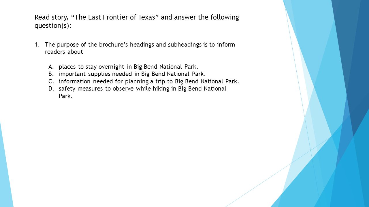 """Read story, """"The Last Frontier of Texas"""" and answer the following question(s): 1.The purpose of the brochure's headings and subheadings is to inform r"""
