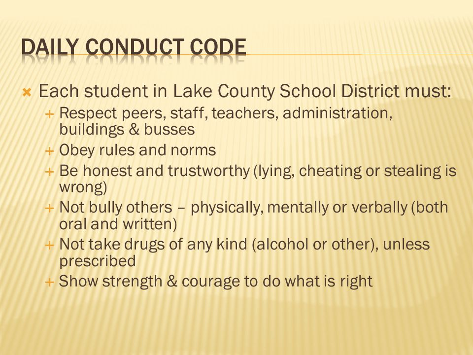  Each student in Lake County School District must:  Respect peers, staff, teachers, administration, buildings & busses  Obey rules and norms  Be h