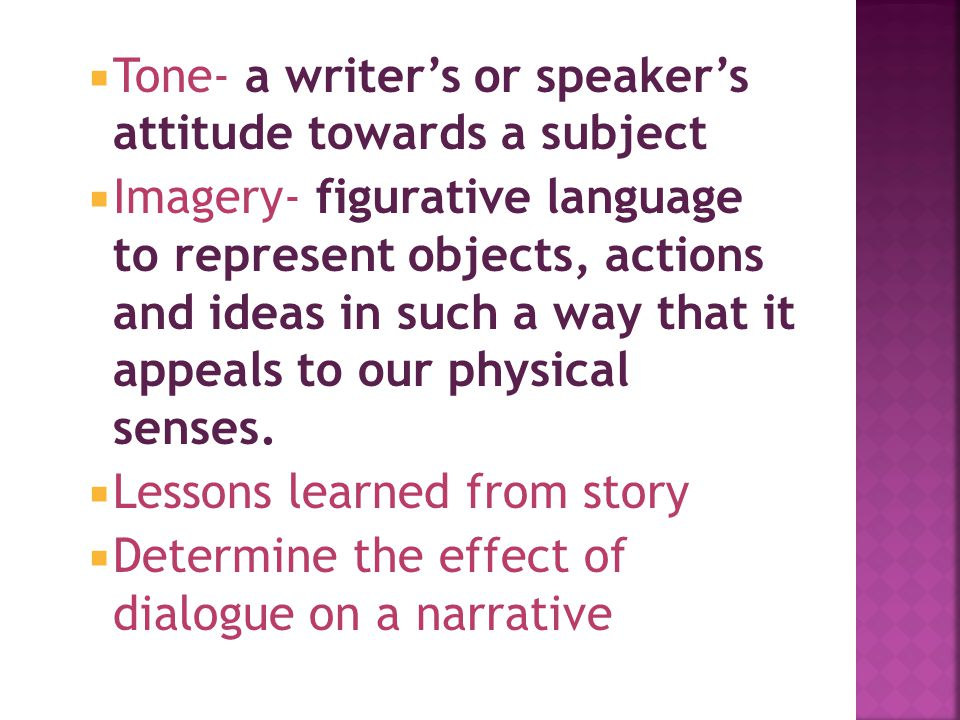  Tone- a writer's or speaker's attitude towards a subject  Imagery- figurative language to represent objects, actions and ideas in such a way that i
