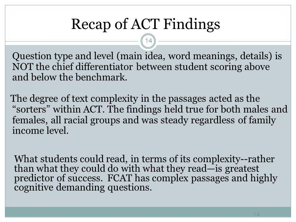 Recap of ACT Findings Question type and level (main idea, word meanings, details) is NOT the chief differentiator between student scoring above and be