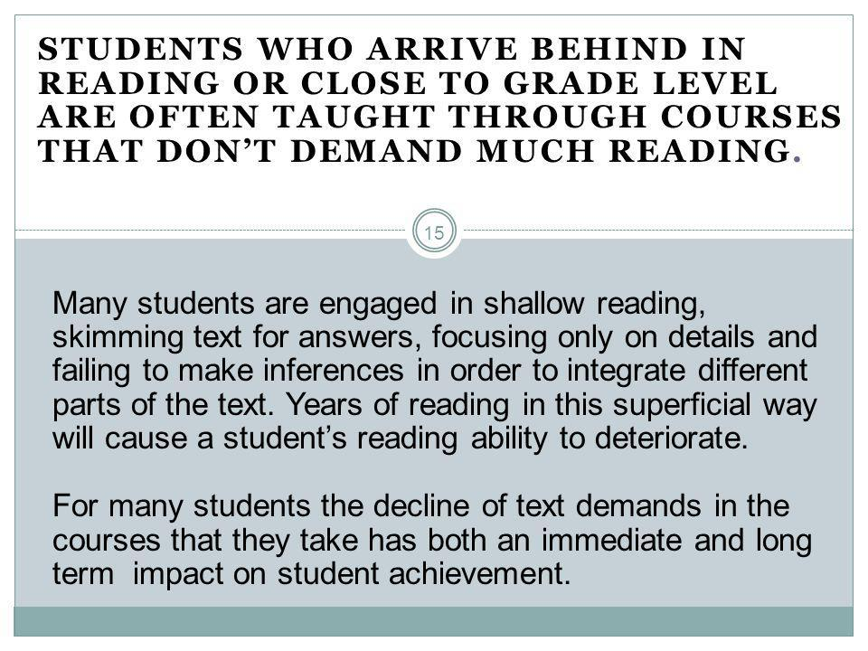 STUDENTS WHO ARRIVE BEHIND IN READING OR CLOSE TO GRADE LEVEL ARE OFTEN TAUGHT THROUGH COURSES THAT DON'T DEMAND MUCH READING. Many students are engag